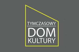 Tymczasowy Dom Kultury – nabór uczestników